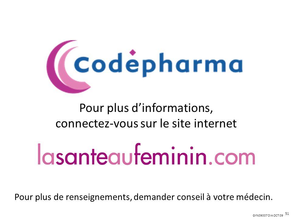 GYN09007 DIA OCT 09 Pour plus dinformations, connectez-vous sur le site internet Pour plus de renseignements, demander conseil à votre médecin. 51