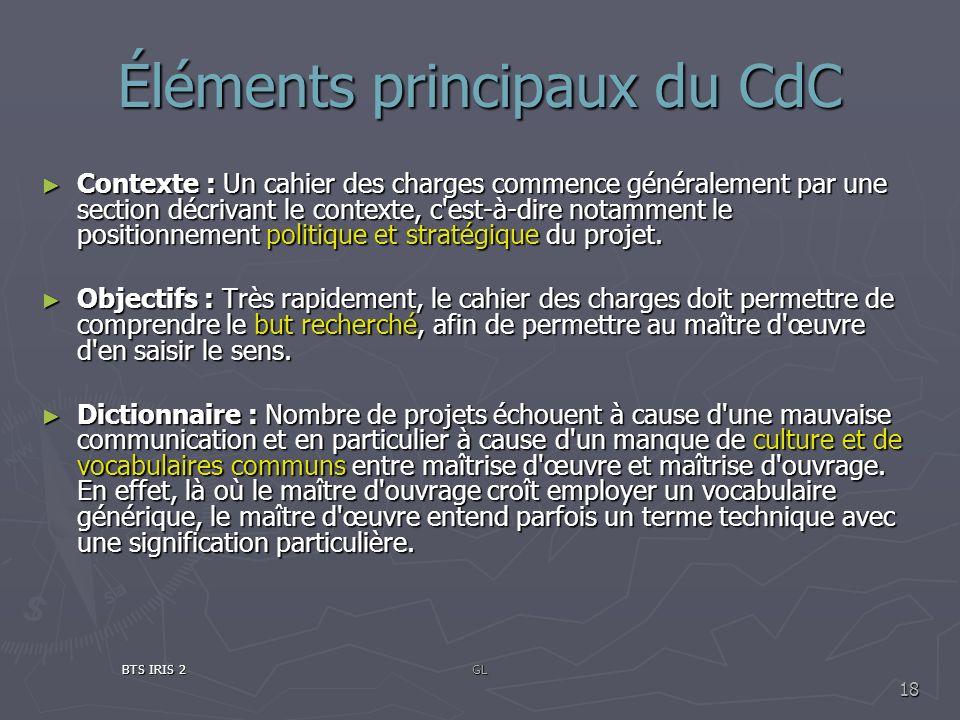 Éléments principaux du CdC Contexte : Un cahier des charges commence généralement par une section décrivant le contexte, c'est-à-dire notamment le pos