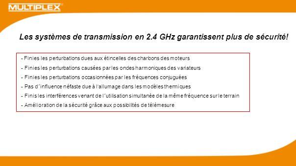 Les systèmes de transmission en 2.4 GHz garantissent plus de sécurité! - Finies les perturbations dues aux étincelles des charbons des moteurs - Finie