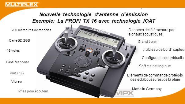 Nouvelle technologie dantenne démission Exemple: La PROFI TX 16 avec technologie IOAT 200 mémoires de modèles Carte SD 2GB 16 voies Fast Response Vibr
