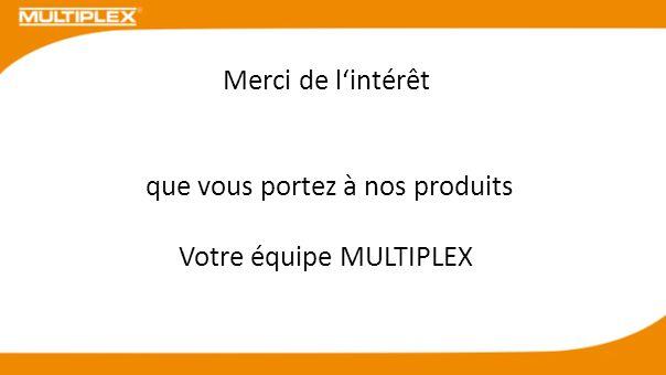 Merci de lintérêt que vous portez à nos produits Votre équipe MULTIPLEX
