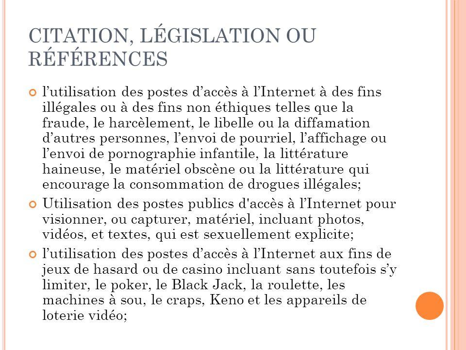 CITATION, LÉGISLATION OU RÉFÉRENCES lutilisation des postes daccès à lInternet à des fins illégales ou à des fins non éthiques telles que la fraude, l