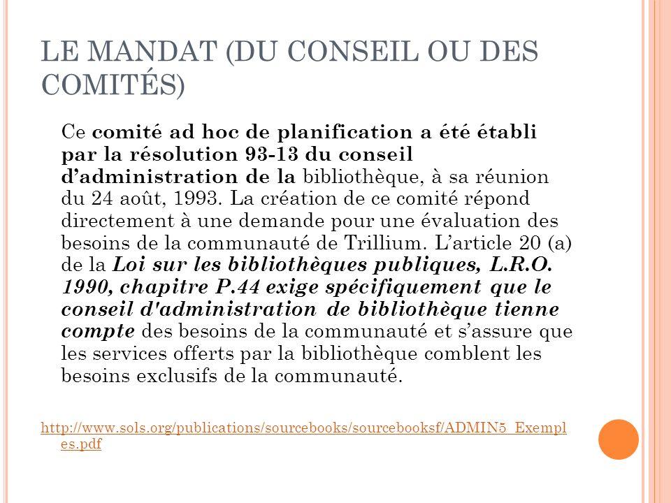 LE MANDAT (DU CONSEIL OU DES COMITÉS) Ce comité ad hoc de planification a été établi par la résolution 93-13 du conseil dadministration de la biblioth