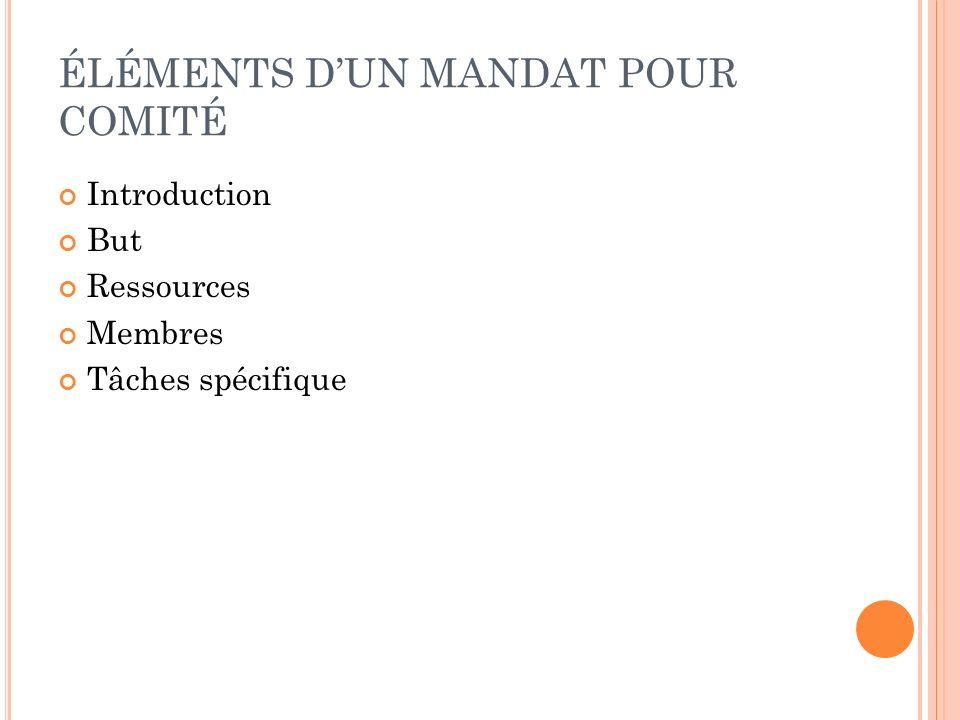 ÉLÉMENTS DUN MANDAT POUR COMITÉ Introduction But Ressources Membres Tâches spécifique