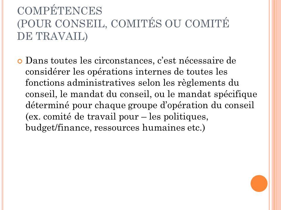 COMPÉTENCES (POUR CONSEIL, COMITÉS OU COMITÉ DE TRAVAIL) Dans toutes les circonstances, cest nécessaire de considérer les opérations internes de toute