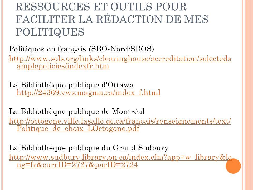 RESSOURCES ET OUTILS POUR FACILITER LA RÉDACTION DE MES POLITIQUES Politiques en français (SBO-Nord/SBOS) http://www.sols.org/links/clearinghouse/accr