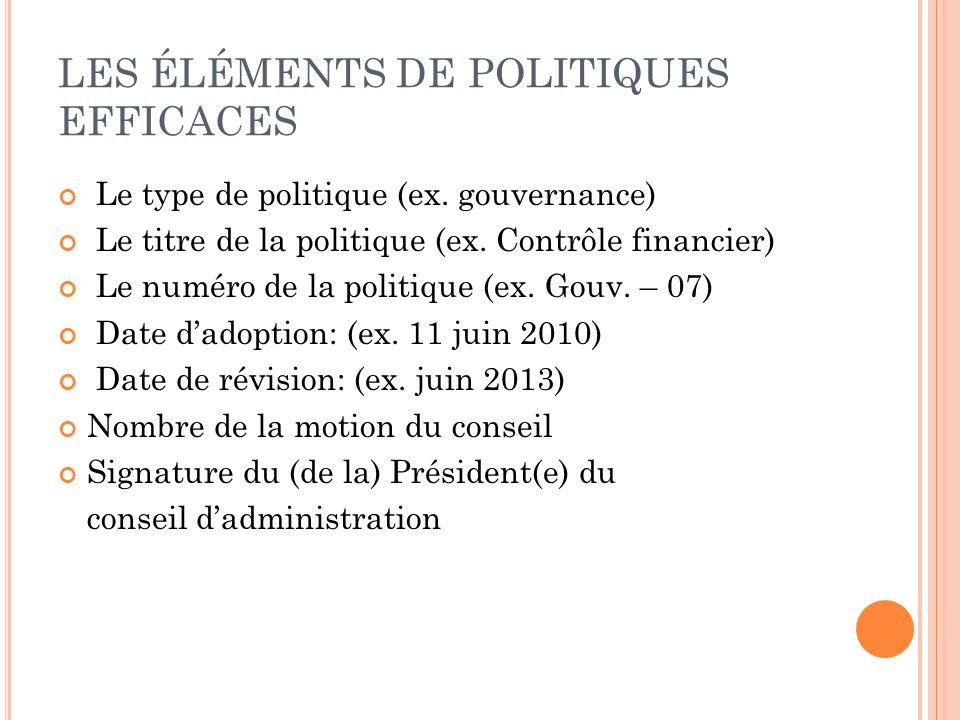 LES ÉLÉMENTS DE POLITIQUES EFFICACES Le type de politique (ex. gouvernance) Le titre de la politique (ex. Contrôle financier) Le numéro de la politiqu