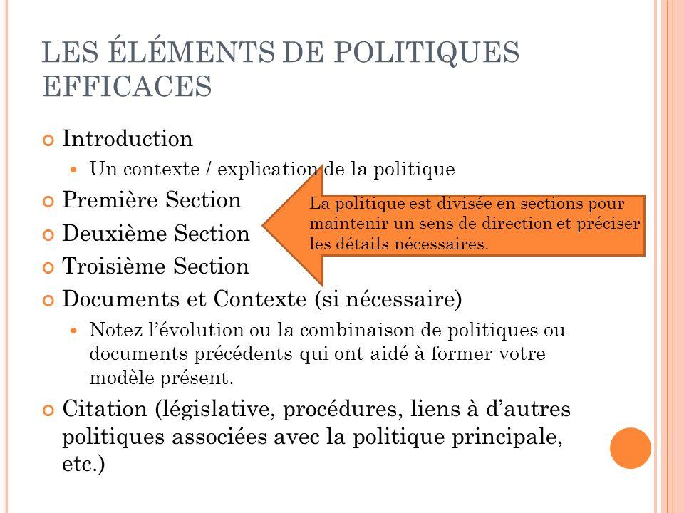 LES ÉLÉMENTS DE POLITIQUES EFFICACES Introduction Un contexte / explication de la politique Première Section Deuxième Section Troisième Section Docume