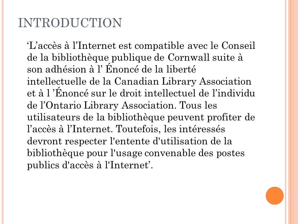 INTRODUCTION Laccès à lInternet est compatible avec le Conseil de la bibliothèque publique de Cornwall suite à son adhésion à l Énoncé de la liberté i