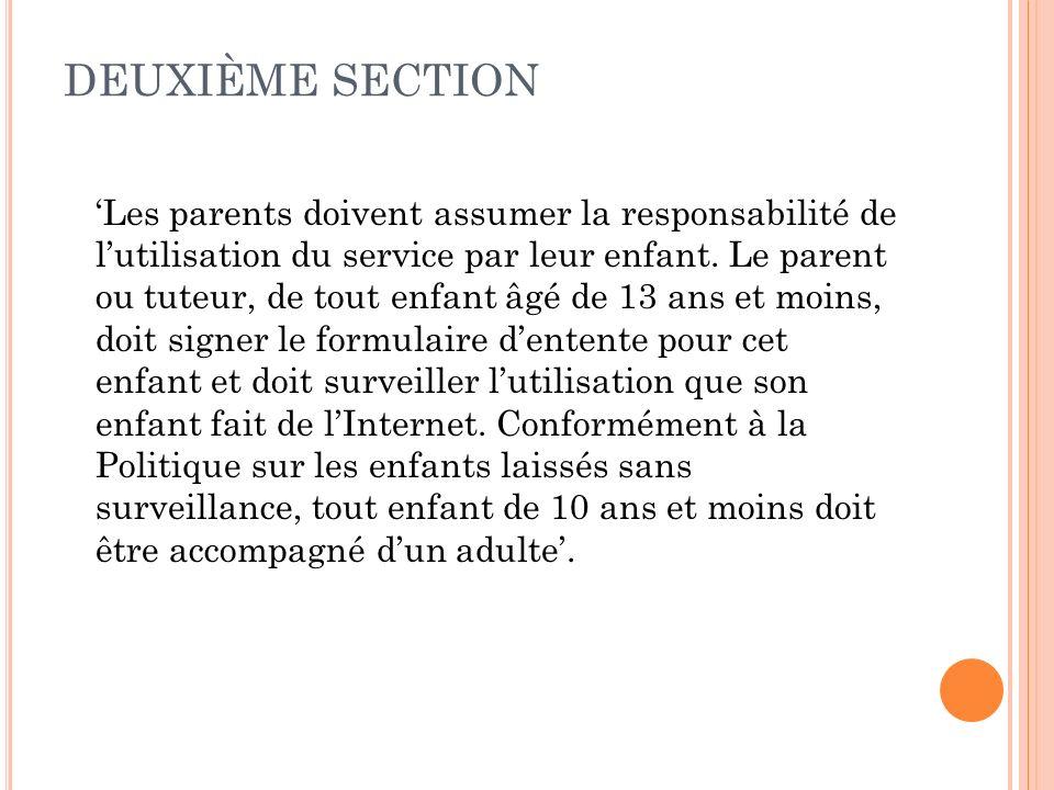 DEUXIÈME SECTION Les parents doivent assumer la responsabilité de lutilisation du service par leur enfant. Le parent ou tuteur, de tout enfant âgé de