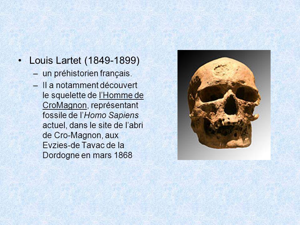 Louis Lartet (1849-1899) –un préhistorien français. –Il a notamment découvert le squelette de lHomme de CroMagnon, représentant fossile de lHomo Sapie