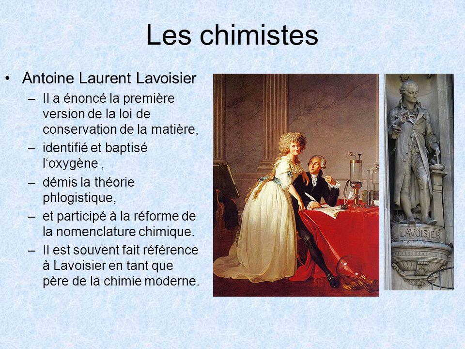 Les chimistes Antoine Laurent Lavoisier –Il a énoncé la première version de la loi de conservation de la matière, –identifié et baptisé loxygène, –dém