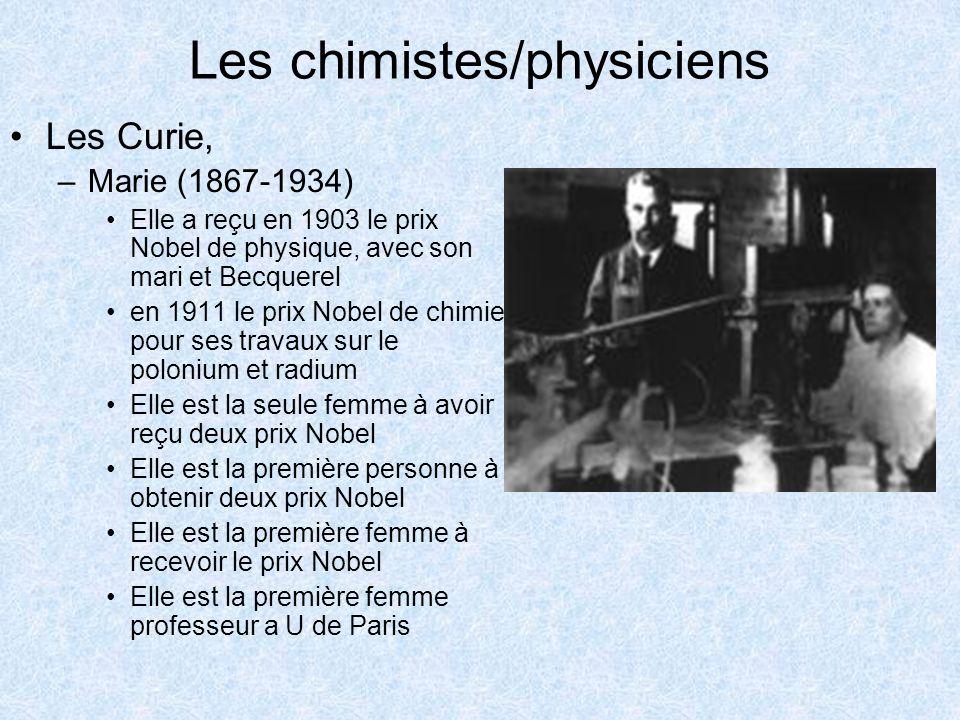 Les chimistes/physiciens Les Curie, –Marie (1867-1934) Elle a reçu en 1903 le prix Nobel de physique, avec son mari et Becquerel en 1911 le prix Nobel