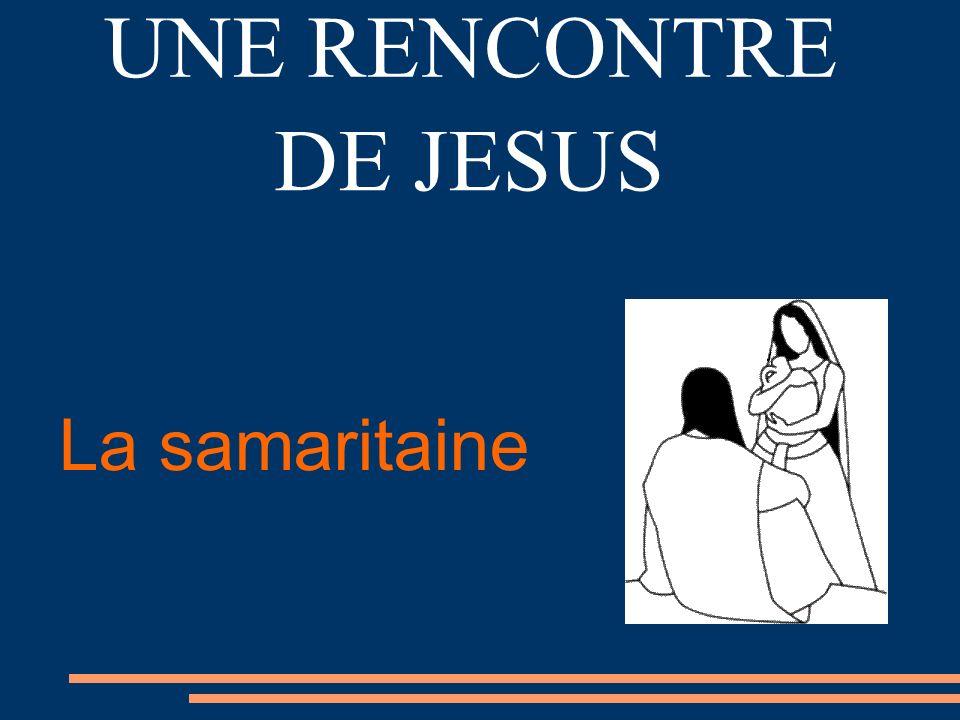 La samaritaine UNE RENCONTRE DE JESUS