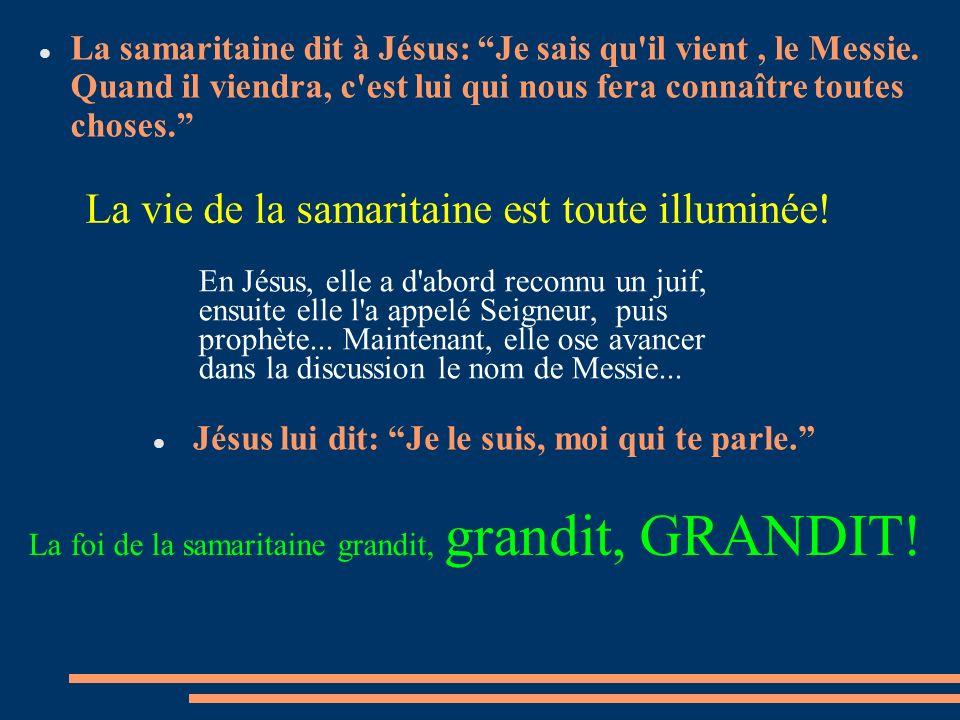 La samaritaine dit à Jésus: Je sais qu'il vient, le Messie. Quand il viendra, c'est lui qui nous fera connaître toutes choses. La vie de la samaritain