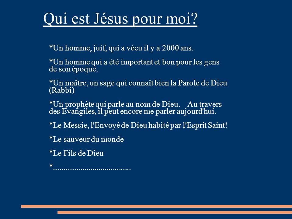 Qui est Jésus pour moi? *Un homme, juif, qui a vécu il y a 2000 ans. *Un homme qui a été important et bon pour les gens de son époque. *Un maître, un