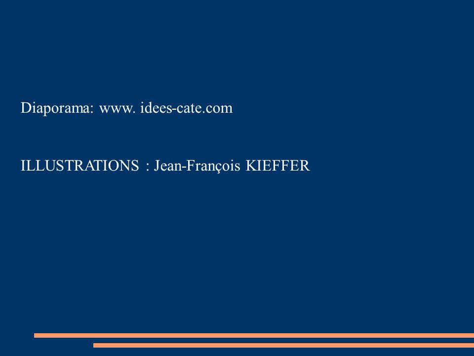Diaporama: www. idees-cate.com ILLUSTRATIONS : Jean-François KIEFFER