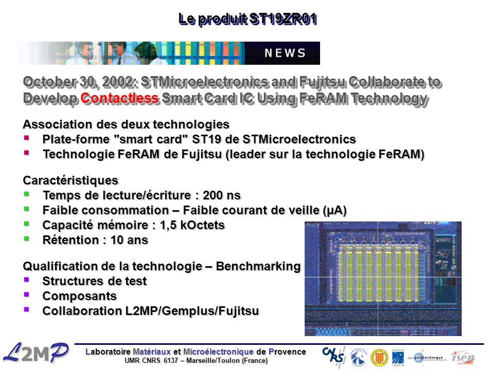 Laboratoire Matériaux et Microélectronique de Provence UMR CNRS 6137 – Marseille/Toulon (France) Caractéristiques Temps de lecture/écriture : 200 ns T