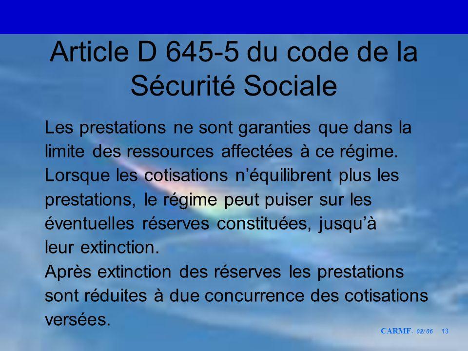 CARMF - 02/ 06 13 Article D 645-5 du code de la Sécurité Sociale Les prestations ne sont garanties que dans la limite des ressources affectées à ce ré