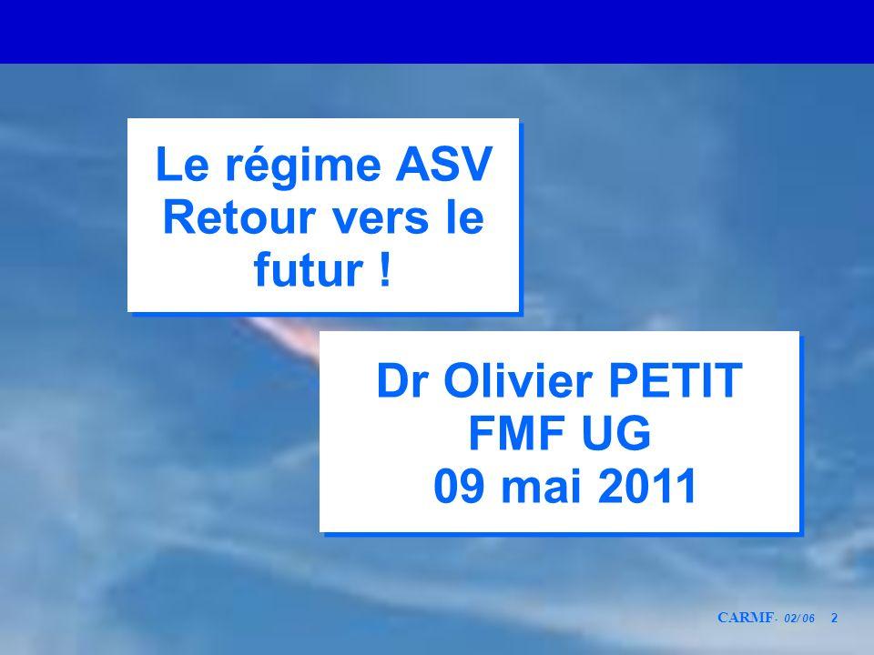 CARMF - 02/ 06 2 Dr Olivier PETIT FMF UG 09 mai 2011 Dr Olivier PETIT FMF UG 09 mai 2011 Le régime ASV Retour vers le futur ! Le régime ASV Retour ver