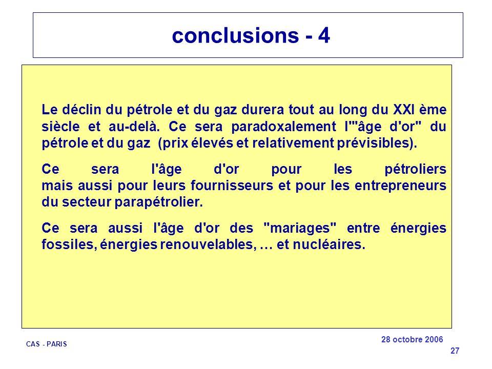 28 octobre 2006 CAS - PARIS 27 conclusions - 4 Le déclin du pétrole et du gaz durera tout au long du XXI ème siècle et au-delà. Ce sera paradoxalement
