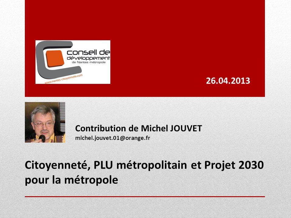 Contribution de Michel JOUVET michel.jouvet.01@orange.fr Citoyenneté, PLU métropolitain et Projet 2030 pour la métropole 26.04.2013