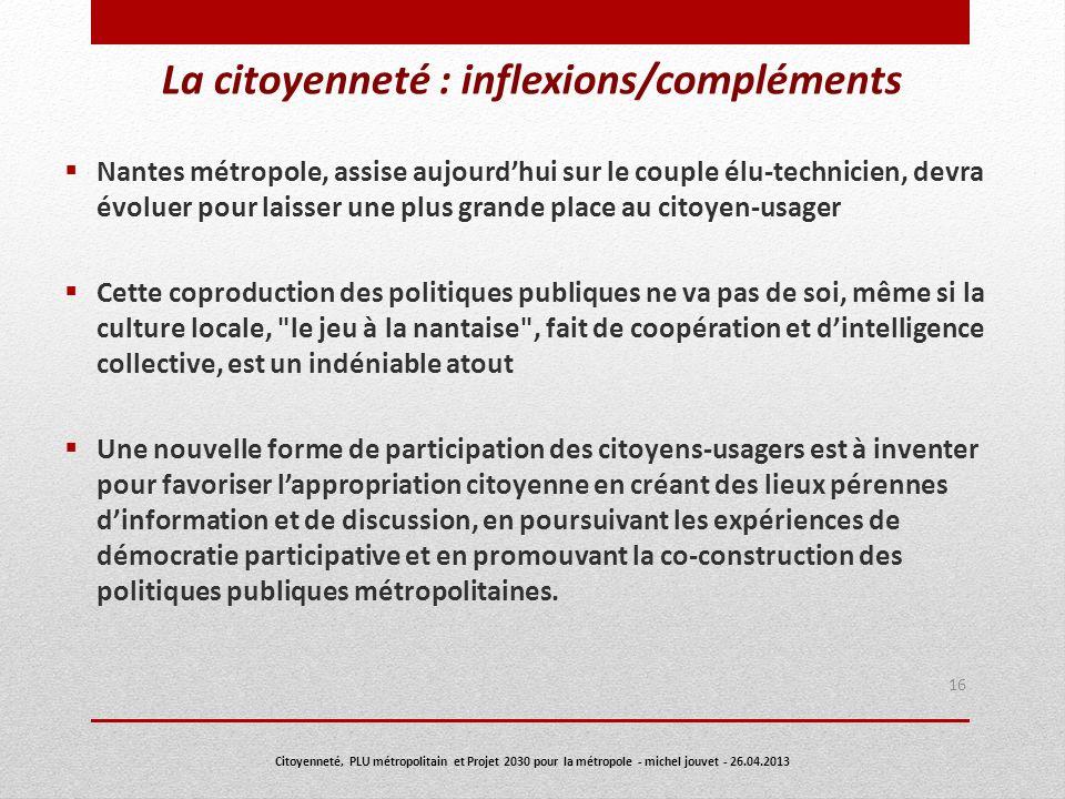 La citoyenneté : inflexions/compléments Nantes métropole, assise aujourdhui sur le couple élu-technicien, devra évoluer pour laisser une plus grande p