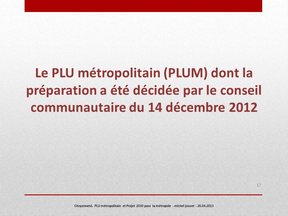 Le PLU métropolitain (PLUM) dont la préparation a été décidée par le conseil communautaire du 14 décembre 2012 17 Citoyenneté, PLU métropolitain et Pr