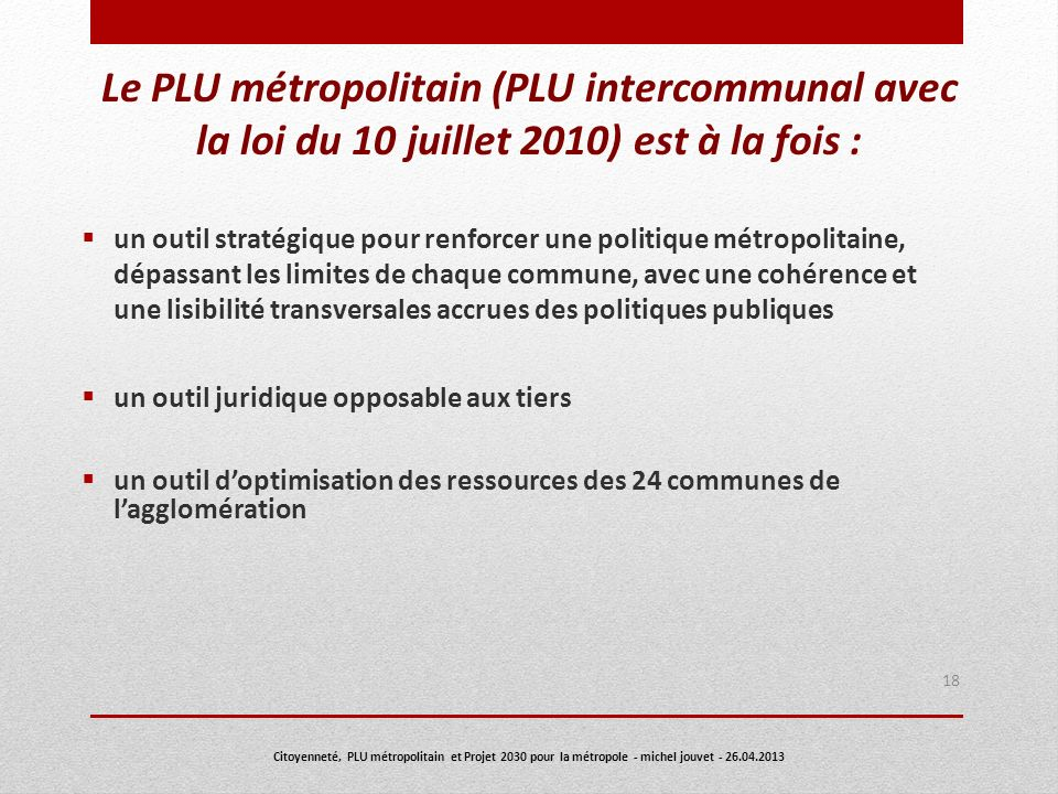 Le PLU métropolitain (PLU intercommunal avec la loi du 10 juillet 2010) est à la fois : un outil stratégique pour renforcer une politique métropolitai