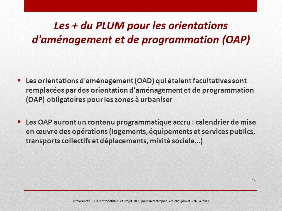 Les + du PLUM pour les orientations d'aménagement et de programmation (OAP) Les orientations d'aménagement (OAD) qui étaient facultatives sont remplac