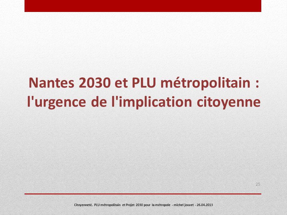 Nantes 2030 et PLU métropolitain : l'urgence de l'implication citoyenne 25 Citoyenneté, PLU métropolitain et Projet 2030 pour la métropole - michel jo