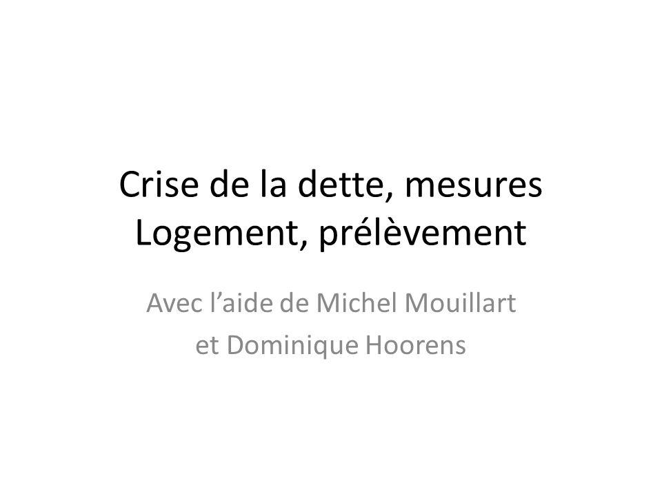 Crise de la dette, mesures Logement, prélèvement Avec laide de Michel Mouillart et Dominique Hoorens