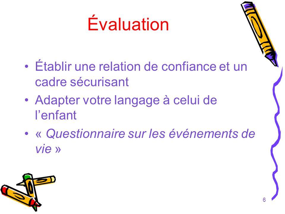 6 Évaluation Établir une relation de confiance et un cadre sécurisant Adapter votre langage à celui de lenfant « Questionnaire sur les événements de v