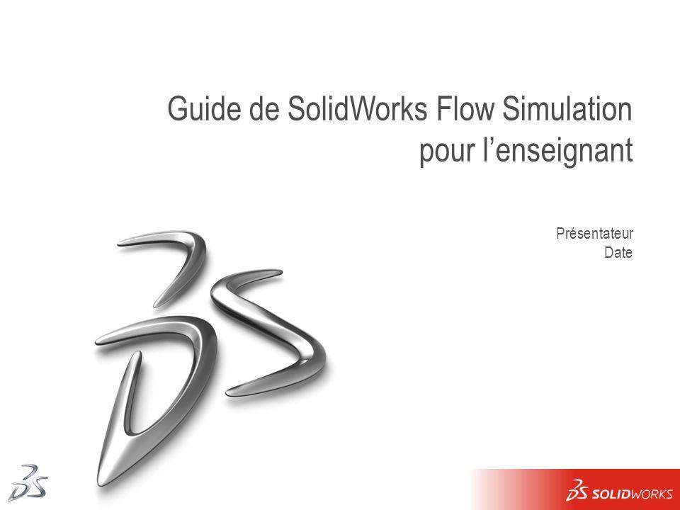 1 Guide de SolidWorks Flow Simulation pour lenseignant Présentateur Date