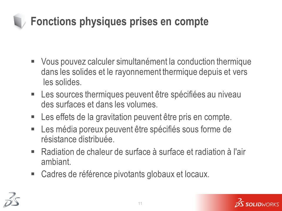 11 Fonctions physiques prises en compte Vous pouvez calculer simultanément la conduction thermique dans les solides et le rayonnement thermique depuis