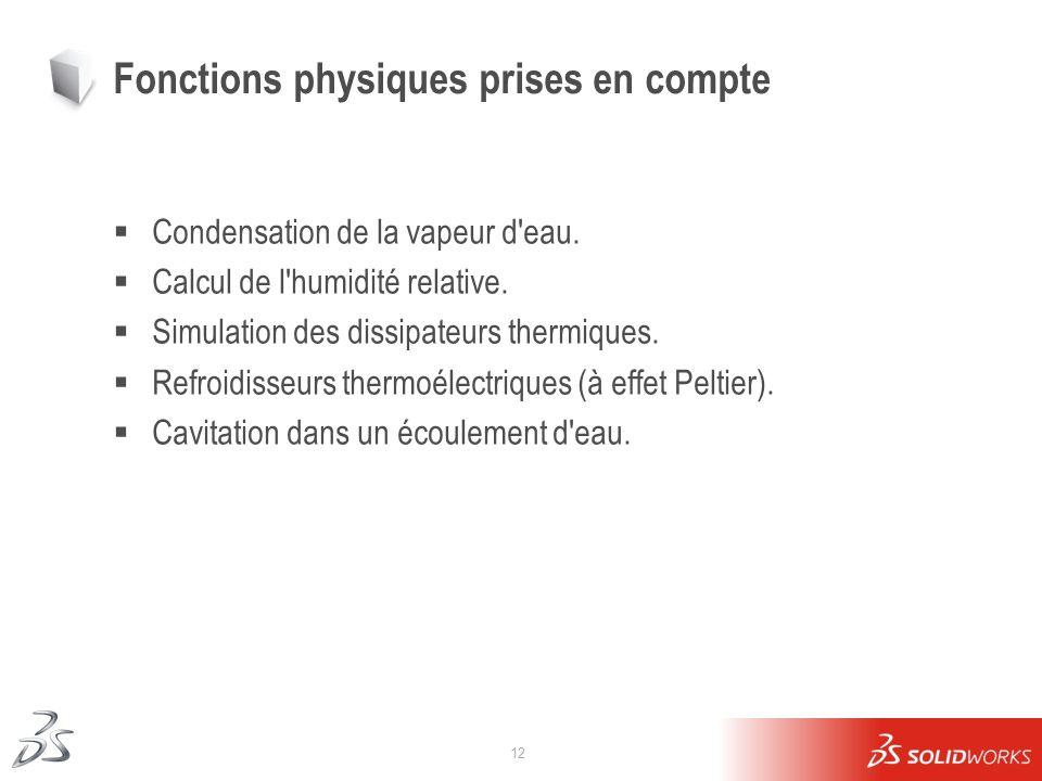 12 Fonctions physiques prises en compte Condensation de la vapeur d'eau. Calcul de l'humidité relative. Simulation des dissipateurs thermiques. Refroi