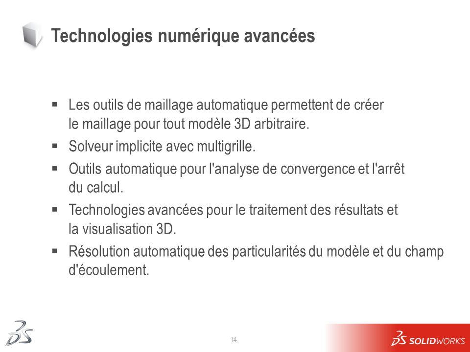 14 Technologies numérique avancées Les outils de maillage automatique permettent de créer le maillage pour tout modèle 3D arbitraire. Solveur implicit