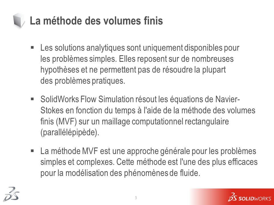 5 La méthode des volumes finis Les solutions analytiques sont uniquement disponibles pour les problèmes simples. Elles reposent sur de nombreuses hypo