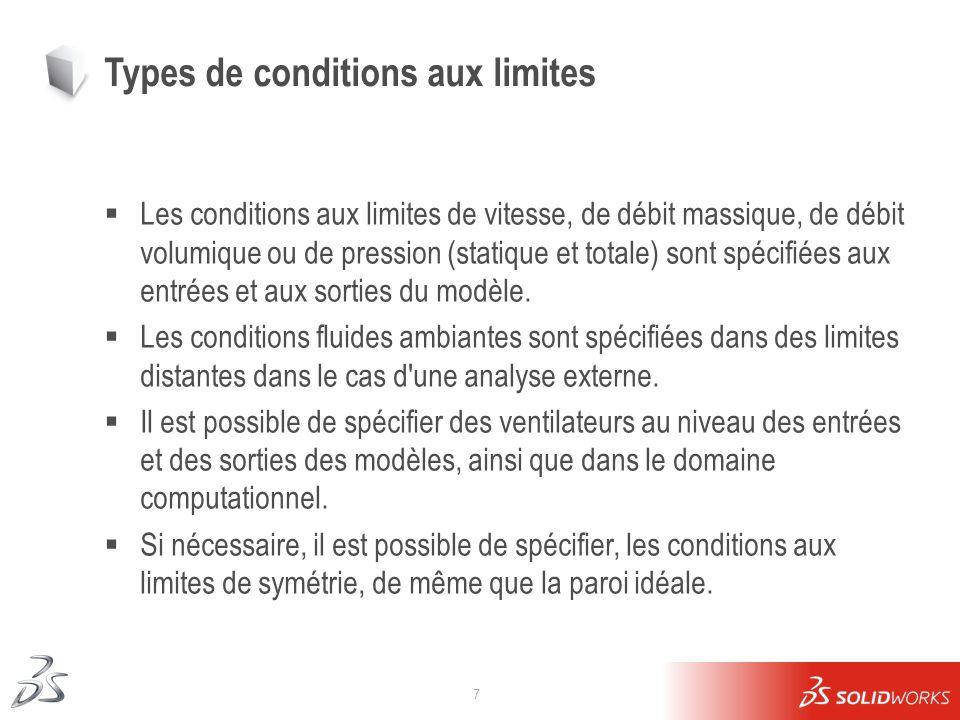 7 Types de conditions aux limites Les conditions aux limites de vitesse, de débit massique, de débit volumique ou de pression (statique et totale) son