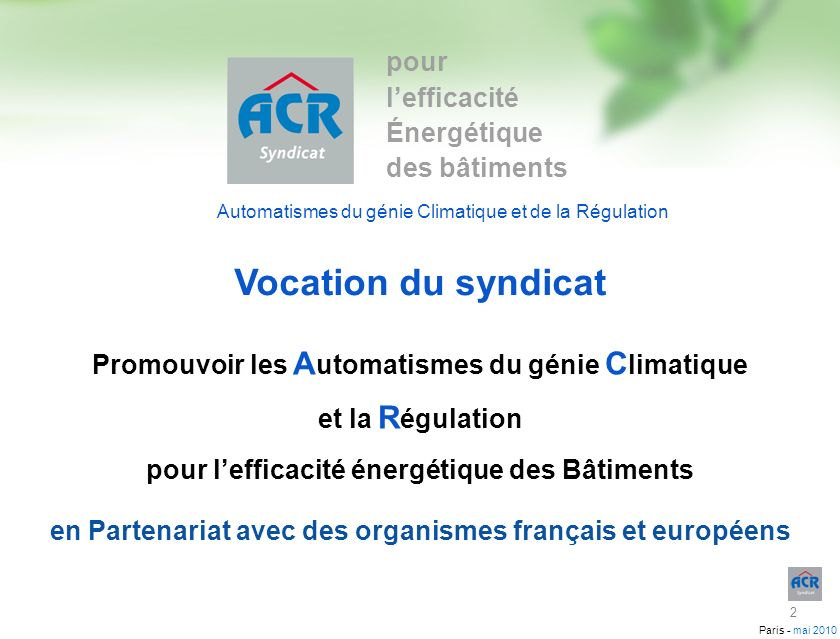 Paris - mai 2010 Promouvoir les A utomatismes du génie C limatique et la R égulation pour lefficacité énergétique des Bâtiments en Partenariat avec de