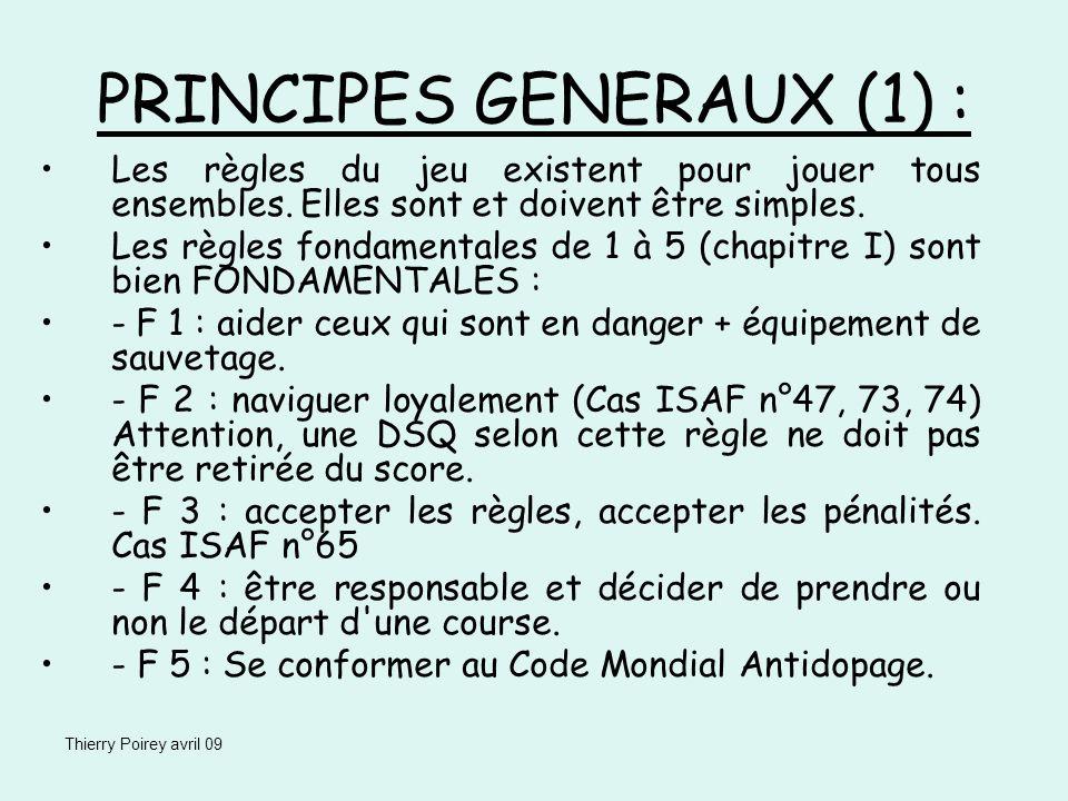 Thierry Poirey avril 09 PRINCIPES GENERAUX (1) : Les règles du jeu existent pour jouer tous ensembles. Elles sont et doivent être simples. Les règles