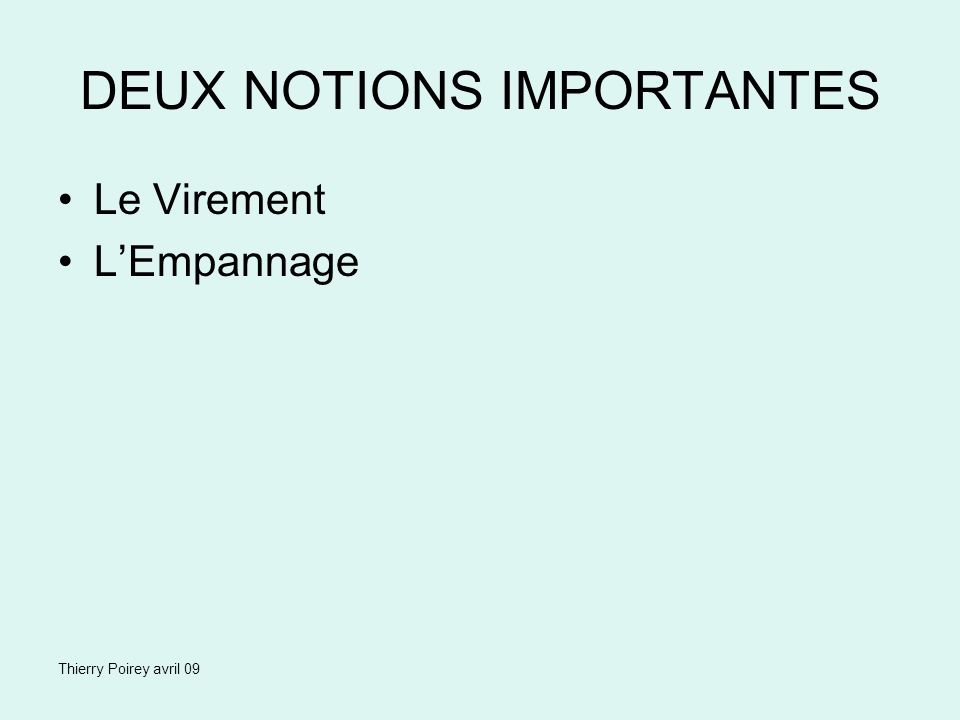 Thierry Poirey avril 09 DEUX NOTIONS IMPORTANTES Le Virement LEmpannage