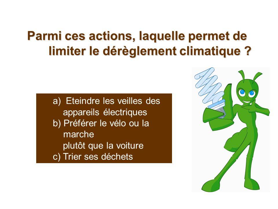 Parmi ces actions, laquelle permet de limiter le dérèglement climatique ? a) Eteindre les veilles des appareils électriques b) Préférer le vélo ou la
