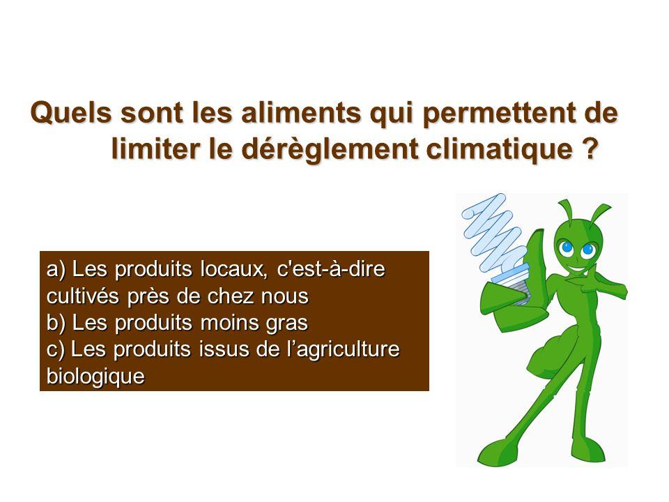 Quels sont les aliments qui permettent de limiter le dérèglement climatique ? a) Les produits locaux, c'est-à-dire cultivés près de chez nous b) Les p