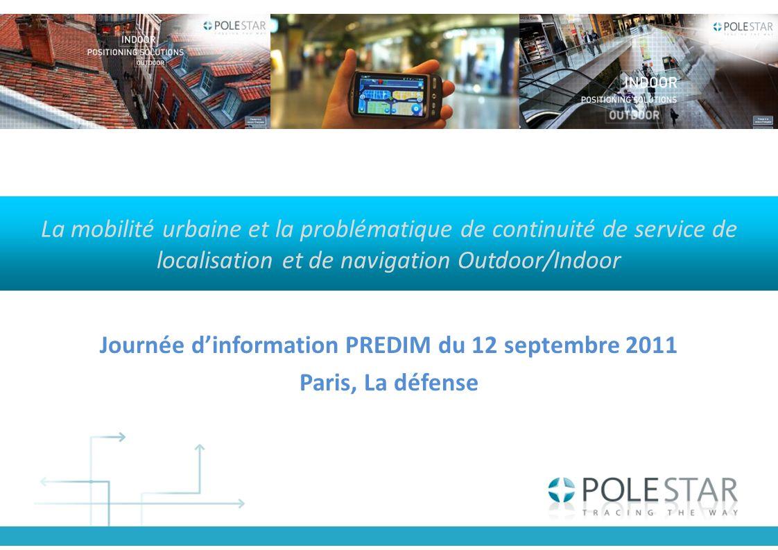 La mobilité urbaine et la problématique de continuité de service de localisation et de navigation Outdoor/Indoor Journée dinformation PREDIM du 12 sep