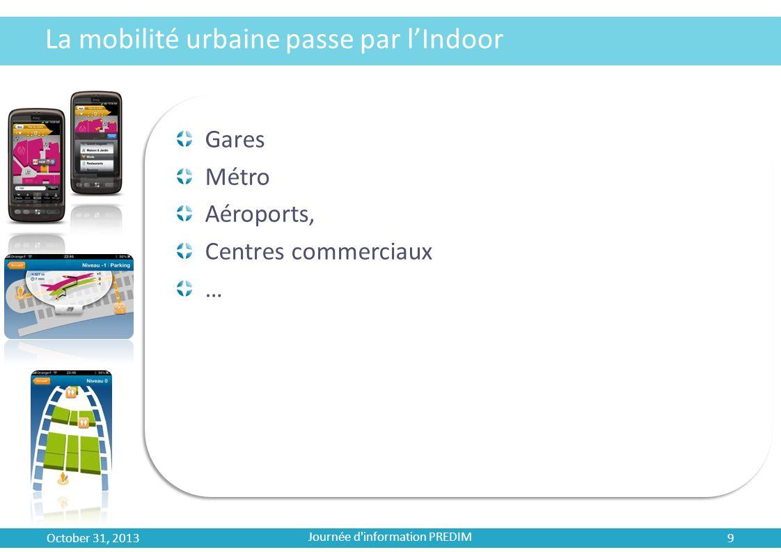 La mobilité urbaine passe par lIndoor Gares Métro Aéroports, Centres commerciaux … October 31, 2013 9 Journée d'information PREDIM