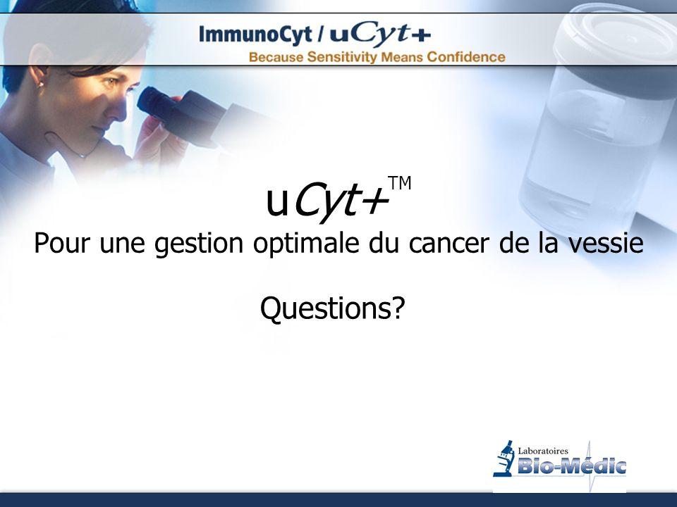 uCyt+ TM Pour une gestion optimale du cancer de la vessie Questions?