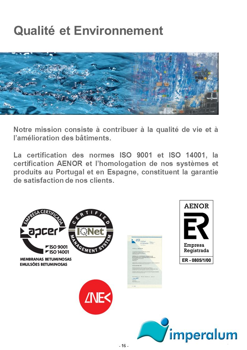 Notre mission consiste à contribuer à la qualité de vie et à lamélioration des bâtiments. La certification des normes ISO 9001 et ISO 14001, la certif