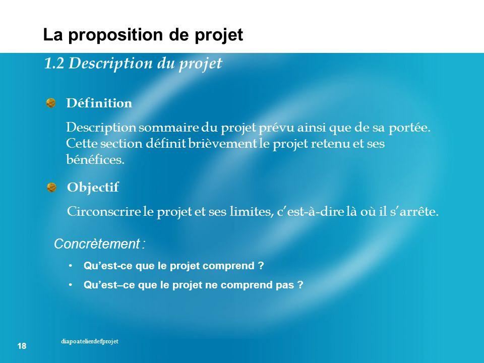 18 diapoatelierdefprojet Définition Description sommaire du projet prévu ainsi que de sa portée. Cette section définit brièvement le projet retenu et