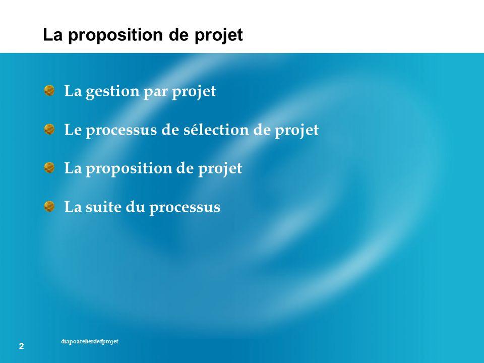 2 2 diapoatelierdefprojet La gestion par projet Le processus de sélection de projet La proposition de projet La suite du processus La proposition de p